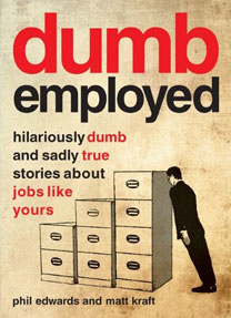 Dumbemployed: Hilariously Dumb and Sad But True Stories about Jobs Like Yours